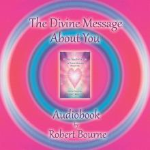The Divine Message About you audiobook by Robert Bourne